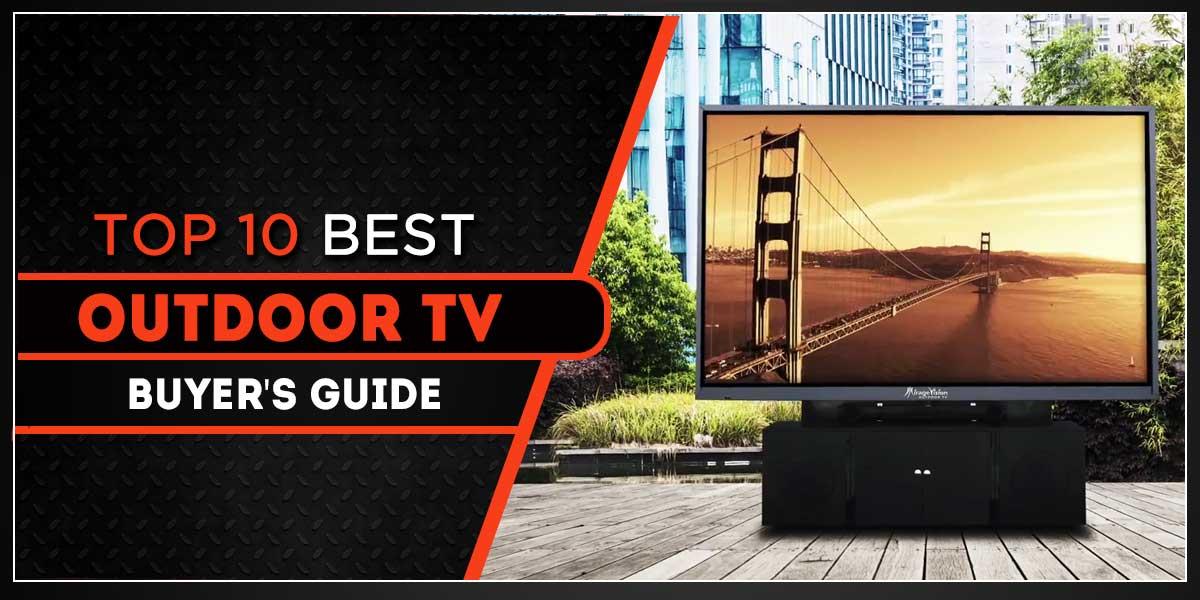 Top 10 Best Outdoor Tv Weatherproof Reviews